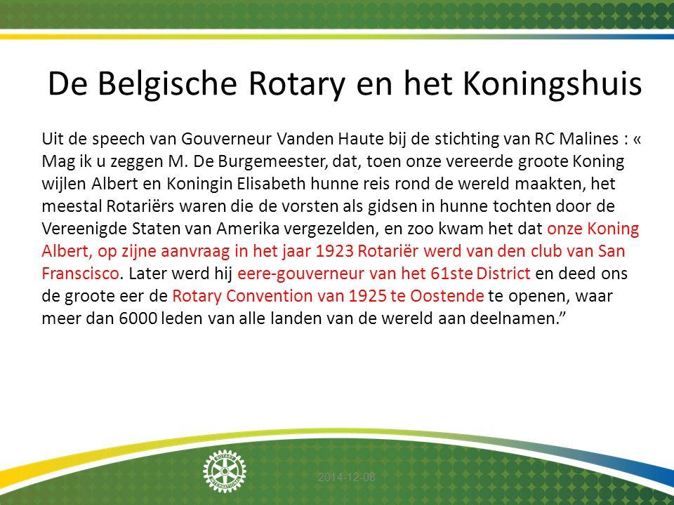 2014-12-08 De Belgische Rotary en het Koningshuis Uit de speech van Gouverneur Vanden Haute bij de stichting van RC Malines : « Mag ik u zeggen M. De
