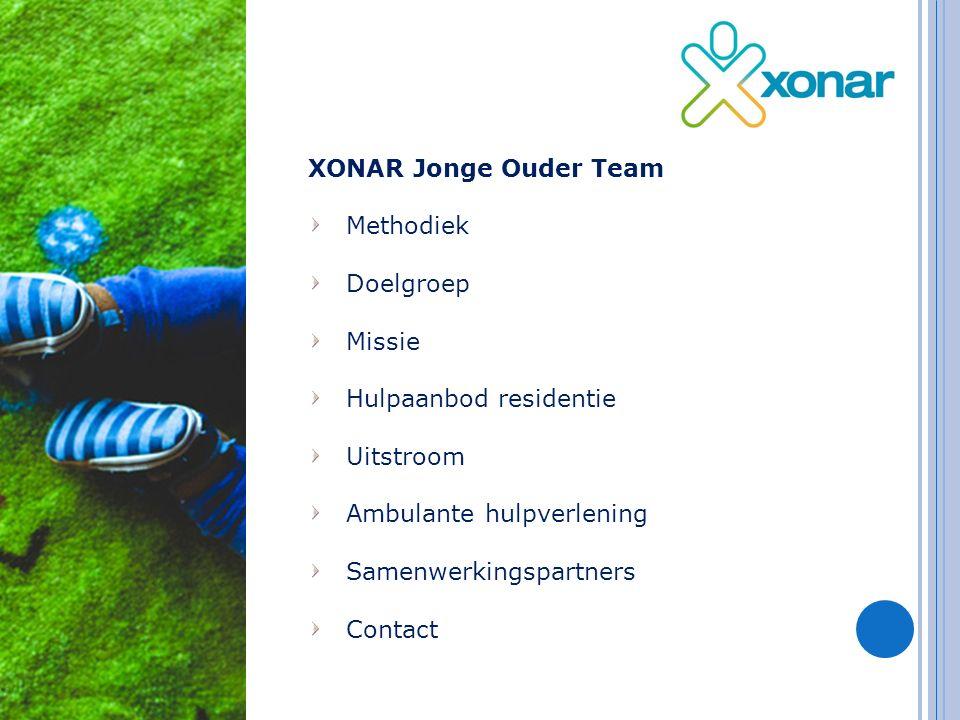 I NHOUD XONAR Jonge Ouder Team Methodiek Doelgroep Missie Hulpaanbod residentie Uitstroom Ambulante hulpverlening Samenwerkingspartners Contact