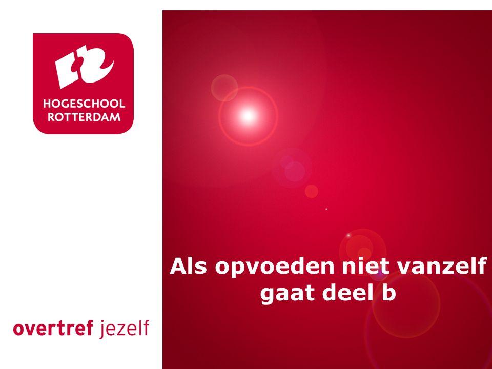 Presentatie titel Rotterdam, 00 januari 2007 Als opvoeden niet vanzelf gaat deel b