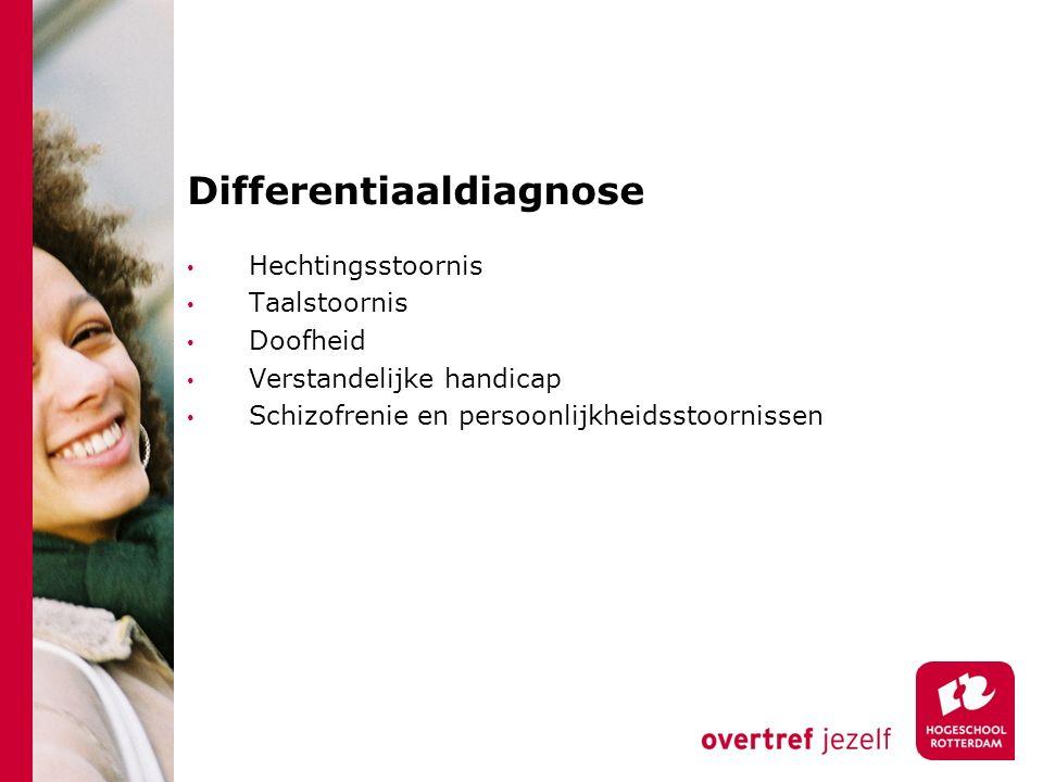 Differentiaaldiagnose Hechtingsstoornis Taalstoornis Doofheid Verstandelijke handicap Schizofrenie en persoonlijkheidsstoornissen