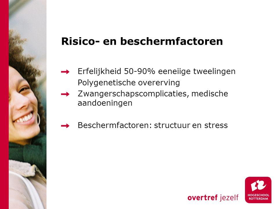 Risico- en beschermfactoren Erfelijkheid 50-90% eeneiige tweelingen Polygenetische overerving Zwangerschapscomplicaties, medische aandoeningen Beschermfactoren: structuur en stress