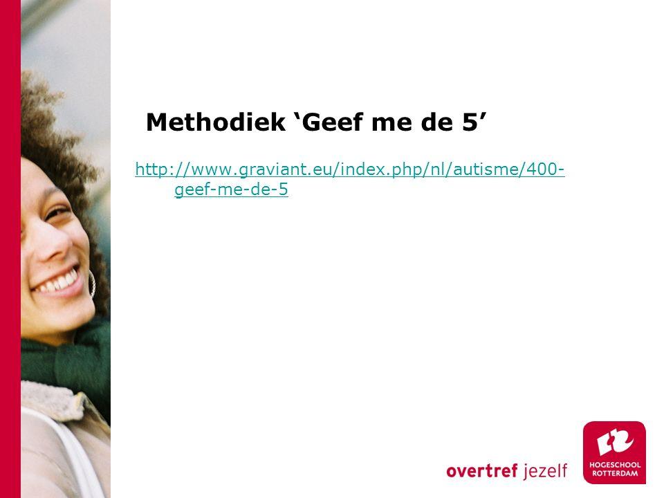 Methodiek 'Geef me de 5' http://www.graviant.eu/index.php/nl/autisme/400- geef-me-de-5