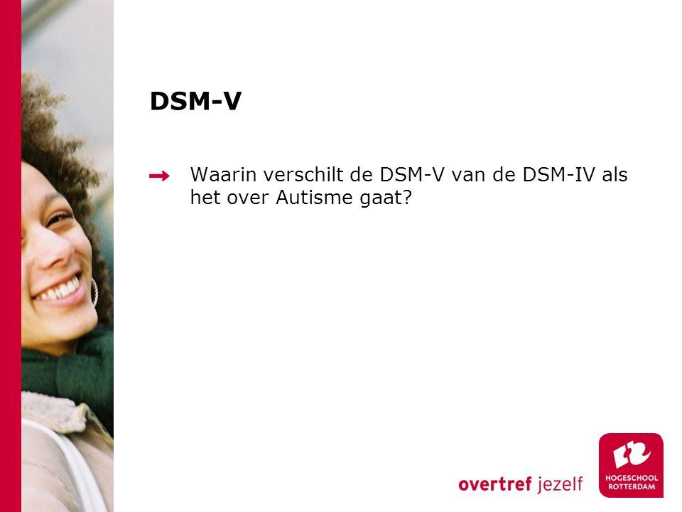 DSM-V Waarin verschilt de DSM-V van de DSM-IV als het over Autisme gaat?