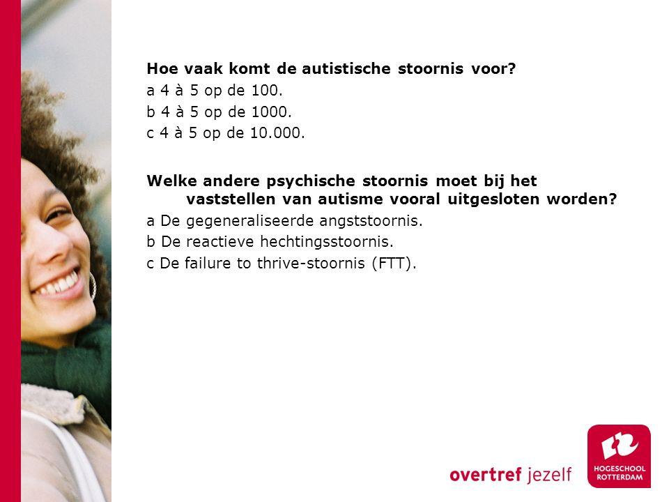 Hoe vaak komt de autistische stoornis voor. a 4 à 5 op de 100.