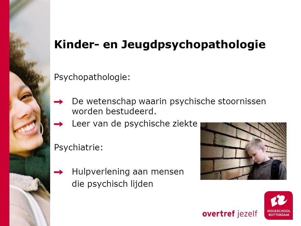Kinder- en Jeugdpsychopathologie Psychopathologie: De wetenschap waarin psychische stoornissen worden bestudeerd.