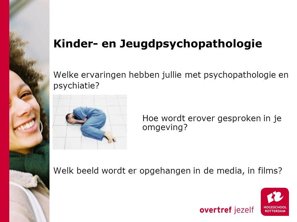 Kinder- en Jeugdpsychopathologie Welke ervaringen hebben jullie met psychopathologie en psychiatie.