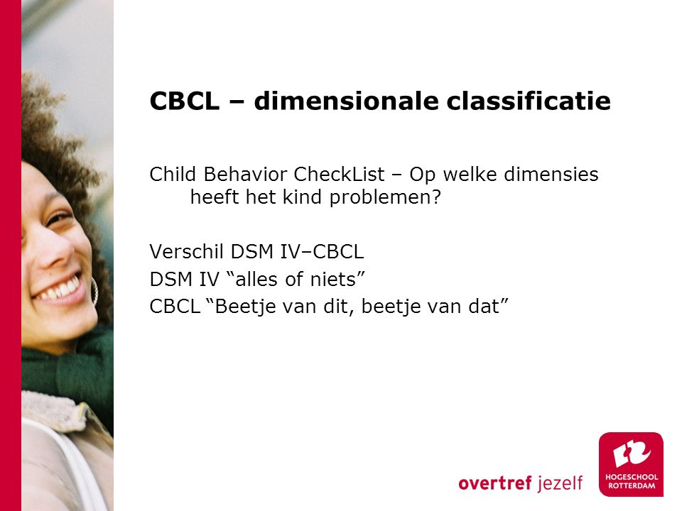 CBCL – dimensionale classificatie Child Behavior CheckList – Op welke dimensies heeft het kind problemen.
