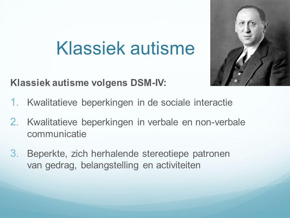 Klassiek autisme Klassiek autisme volgens DSM-IV:  Kwalitatieve beperkingen in de sociale interactie 2. Kwalitatieve beperkingen in verbale en non-v