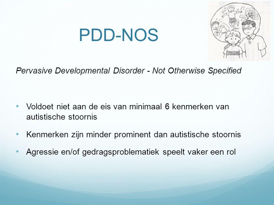 PDD-NOS Pervasive Developmental Disorder - Not Otherwise Specified Voldoet niet aan de eis van minimaal 6 kenmerken van autistische stoornis Kenmerken