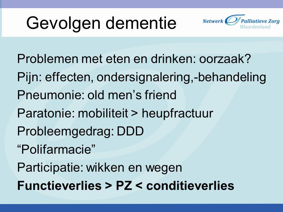 Gevolgen dementie Problemen met eten en drinken: oorzaak? Pijn: effecten, ondersignalering,-behandeling Pneumonie: old men's friend Paratonie: mobilit