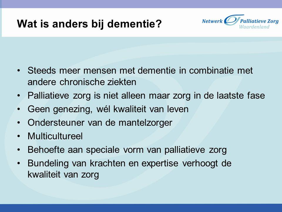 Wat is anders bij dementie? Steeds meer mensen met dementie in combinatie met andere chronische ziekten Palliatieve zorg is niet alleen maar zorg in d