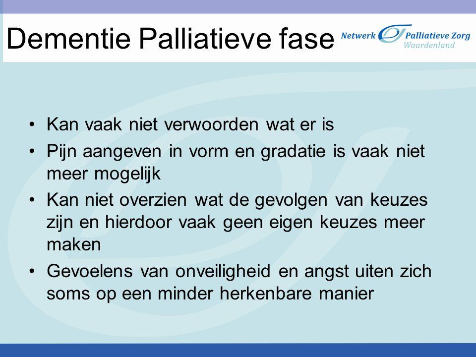 Dementie Palliatieve fase Kan vaak niet verwoorden wat er is Pijn aangeven in vorm en gradatie is vaak niet meer mogelijk Kan niet overzien wat de gev