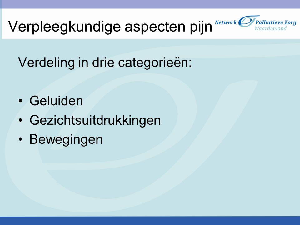 Verpleegkundige aspecten pijn Verdeling in drie categorieën: Geluiden Gezichtsuitdrukkingen Bewegingen