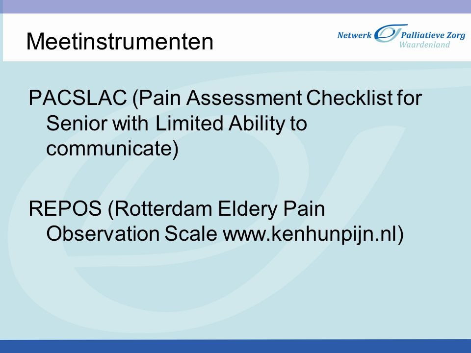 Meetinstrumenten PACSLAC (Pain Assessment Checklist for Senior with Limited Ability to communicate) REPOS (Rotterdam Eldery Pain Observation Scale www