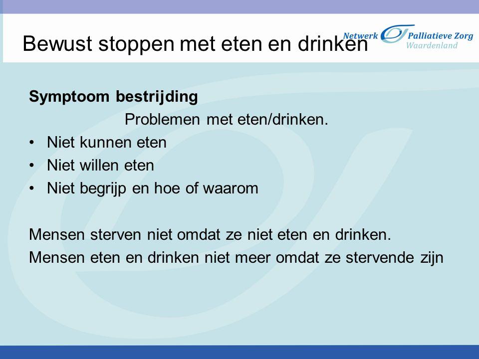 Symptoom bestrijding Problemen met eten/drinken. Niet kunnen eten Niet willen eten Niet begrijp en hoe of waarom Mensen sterven niet omdat ze niet ete