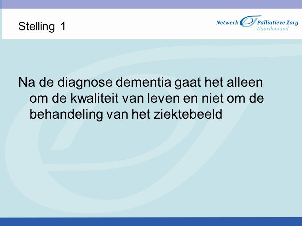 Stelling 1 Na de diagnose dementia gaat het alleen om de kwaliteit van leven en niet om de behandeling van het ziektebeeld