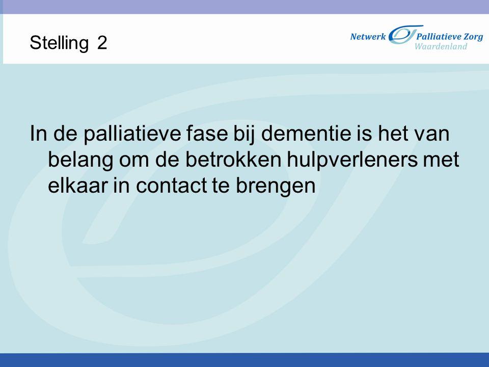 Stelling 2 In de palliatieve fase bij dementie is het van belang om de betrokken hulpverleners met elkaar in contact te brengen