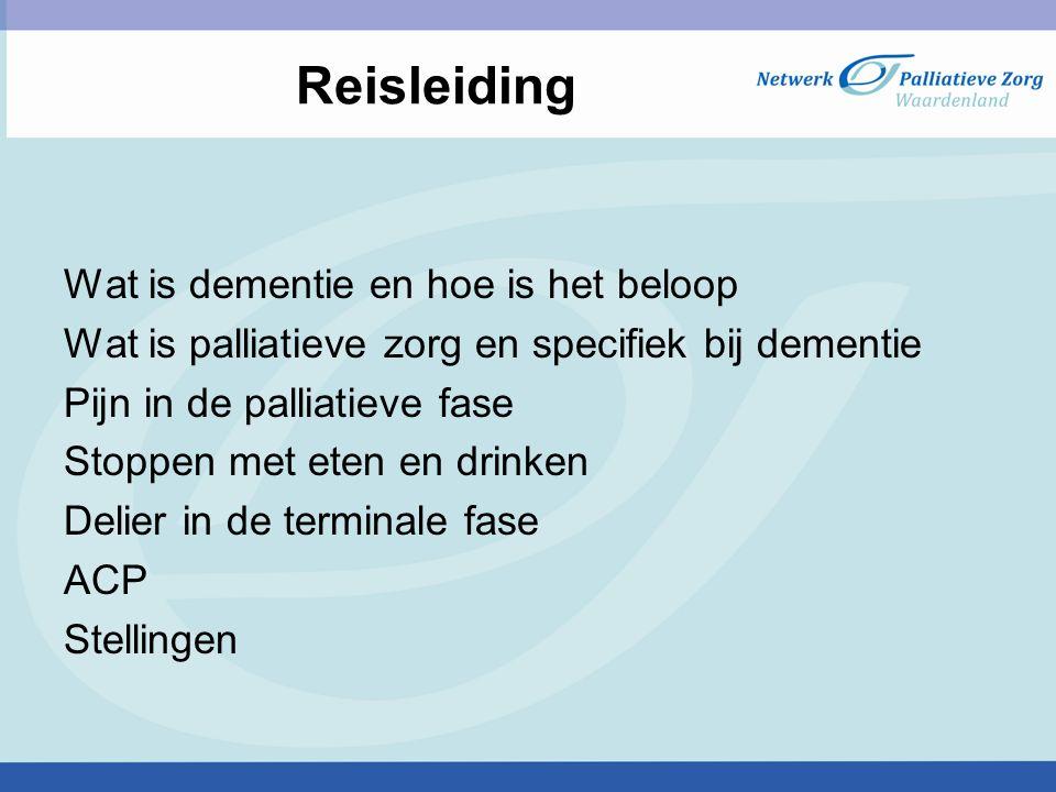 Reisleiding Wat is dementie en hoe is het beloop Wat is palliatieve zorg en specifiek bij dementie Pijn in de palliatieve fase Stoppen met eten en dri
