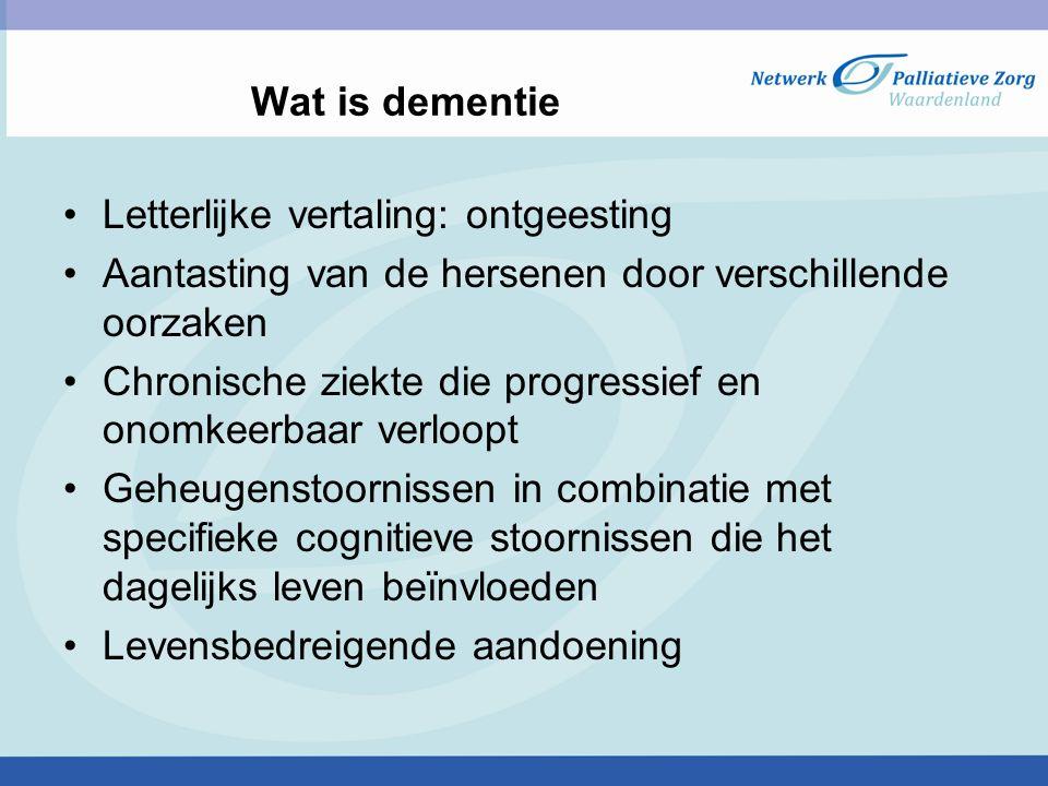 Wat is dementie Letterlijke vertaling: ontgeesting Aantasting van de hersenen door verschillende oorzaken Chronische ziekte die progressief en onomkee