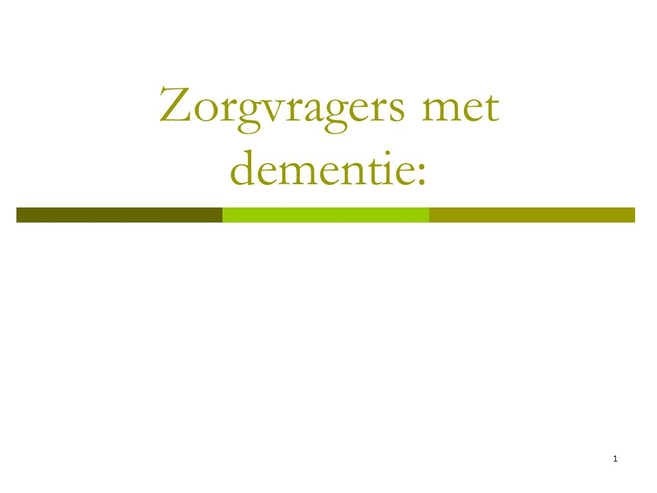 1 Zorgvragers met dementie: