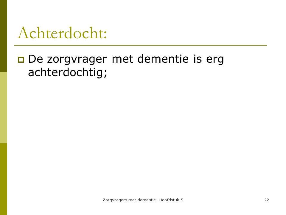 Zorgvragers met dementie Hoofdstuk 522 Achterdocht:  De zorgvrager met dementie is erg achterdochtig;