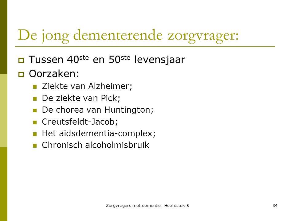 Zorgvragers met dementie Hoofdstuk 534 De jong dementerende zorgvrager:  Tussen 40 ste en 50 ste levensjaar  Oorzaken: Ziekte van Alzheimer; De ziek