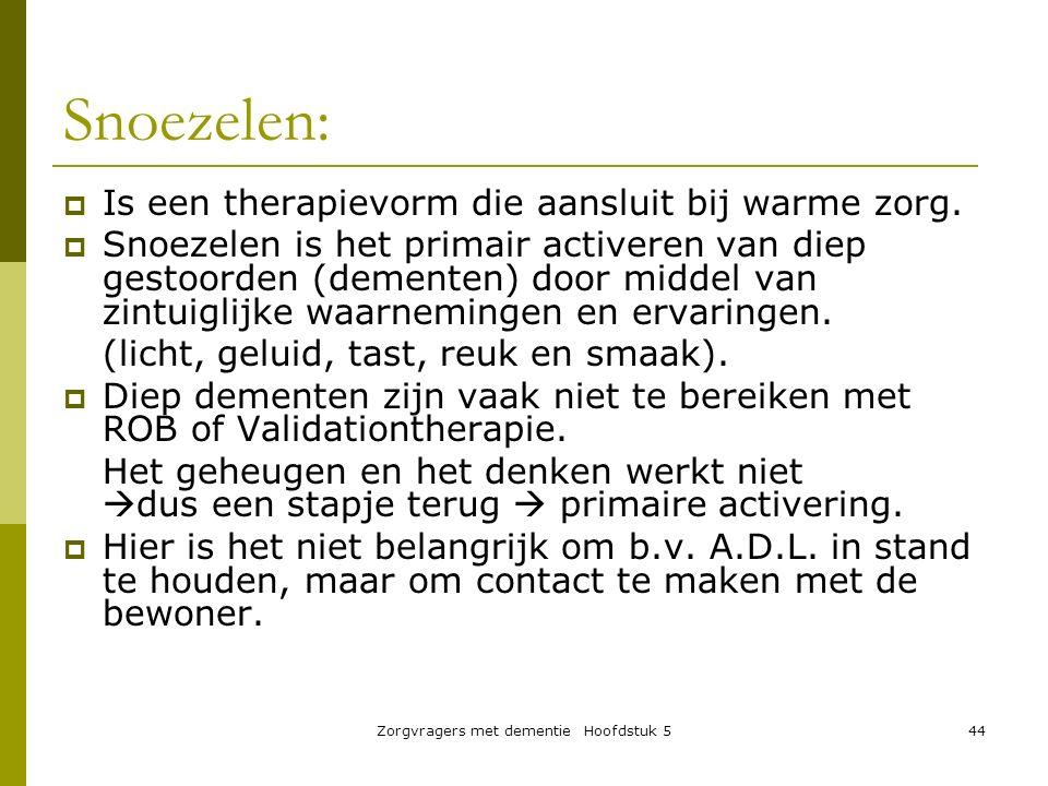 Zorgvragers met dementie Hoofdstuk 544 Snoezelen:  Is een therapievorm die aansluit bij warme zorg.  Snoezelen is het primair activeren van diep ges
