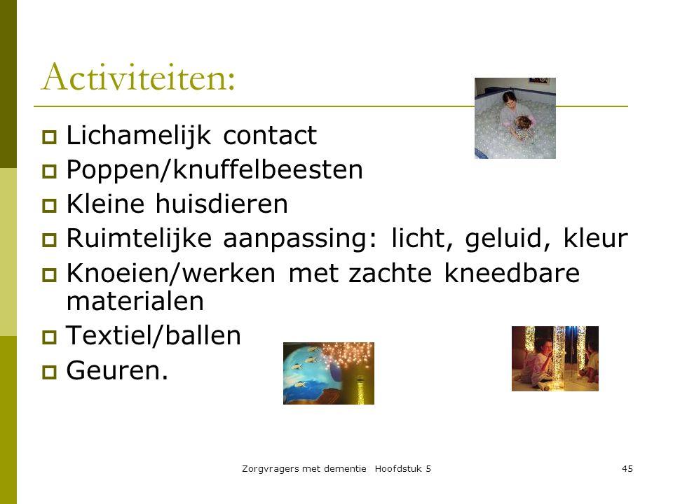 Zorgvragers met dementie Hoofdstuk 545 Activiteiten:  Lichamelijk contact  Poppen/knuffelbeesten  Kleine huisdieren  Ruimtelijke aanpassing: licht