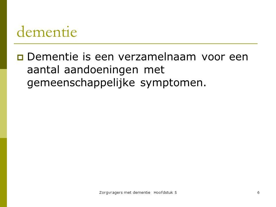 dementie  Dementie is een verzamelnaam voor een aantal aandoeningen met gemeenschappelijke symptomen. Zorgvragers met dementie Hoofdstuk 56