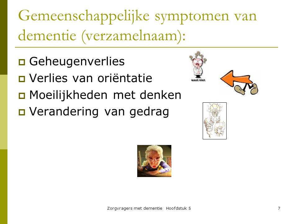 7 Gemeenschappelijke symptomen van dementie (verzamelnaam):  Geheugenverlies  Verlies van oriëntatie  Moeilijkheden met denken  Verandering van ge