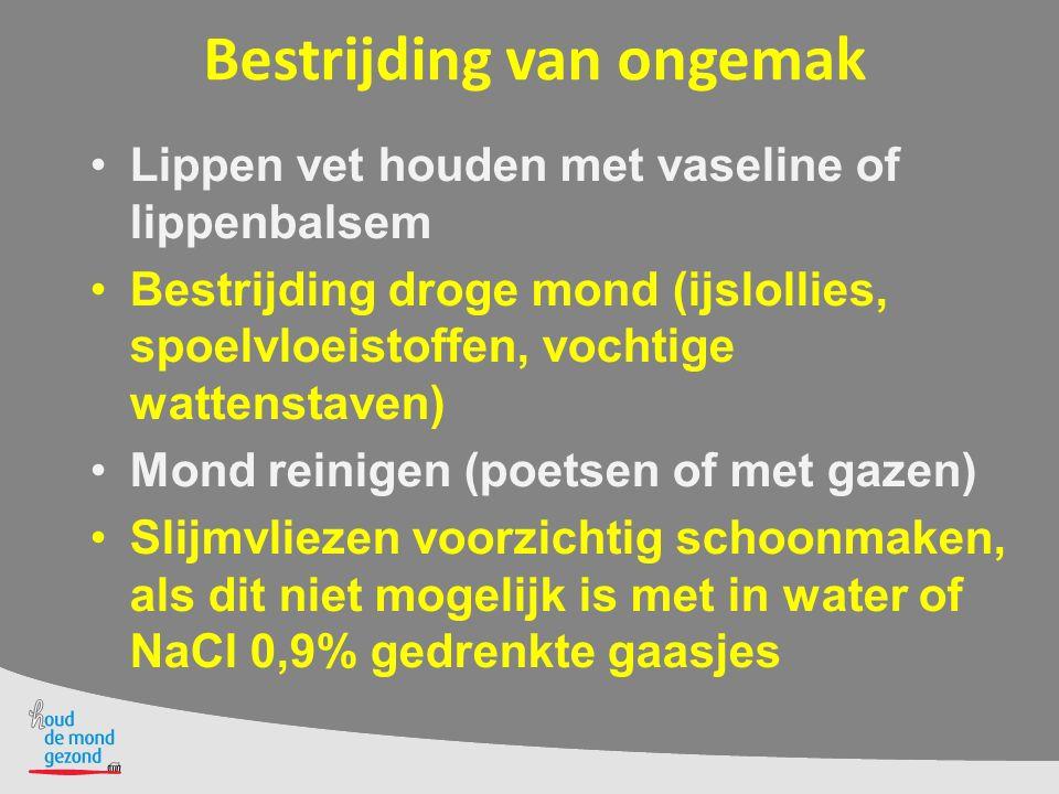 Bestrijding van ongemak Lippen vet houden met vaseline of lippenbalsem Bestrijding droge mond (ijslollies, spoelvloeistoffen, vochtige wattenstaven) M