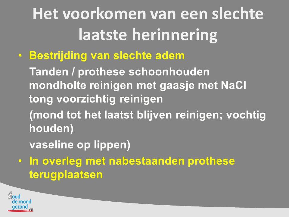 Het voorkomen van een slechte laatste herinnering Bestrijding van slechte adem Tanden / prothese schoonhouden mondholte reinigen met gaasje met NaCl t