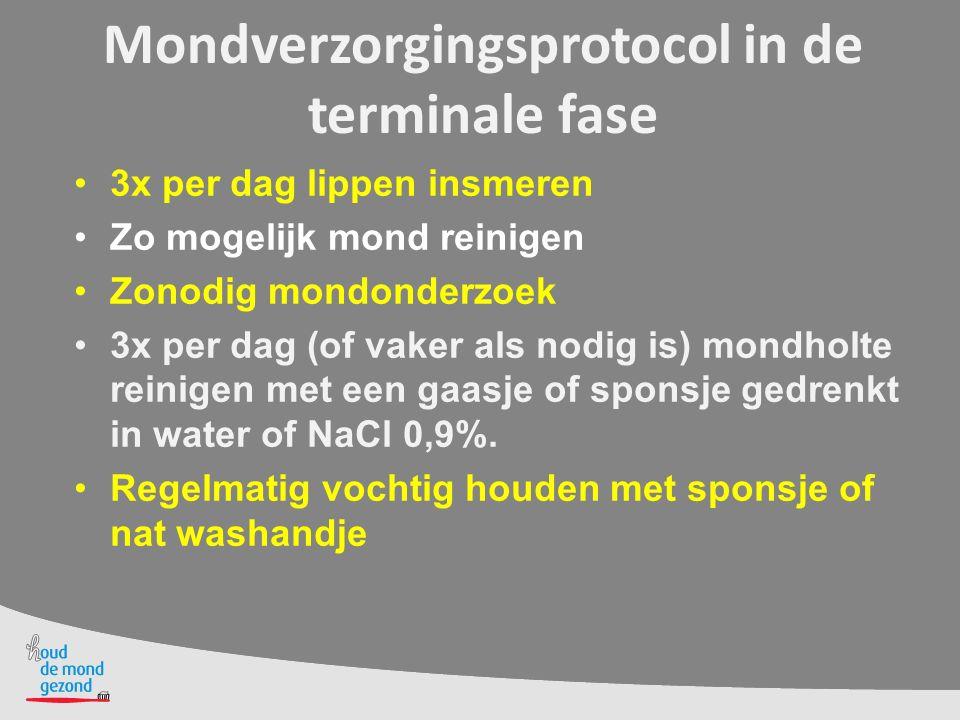 Mondverzorgingsprotocol in de terminale fase 3x per dag lippen insmeren Zo mogelijk mond reinigen Zonodig mondonderzoek 3x per dag (of vaker als nodig