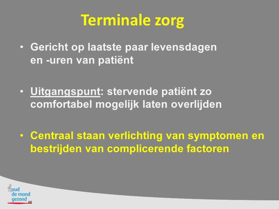 Terminale zorg Gericht op laatste paar levensdagen en -uren van patiënt Uitgangspunt: stervende patiënt zo comfortabel mogelijk laten overlijden Centr