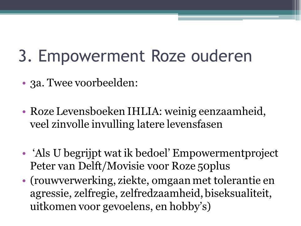 3. Empowerment Roze ouderen 3a. Twee voorbeelden: Roze Levensboeken IHLIA: weinig eenzaamheid, veel zinvolle invulling latere levensfasen 'Als U begri