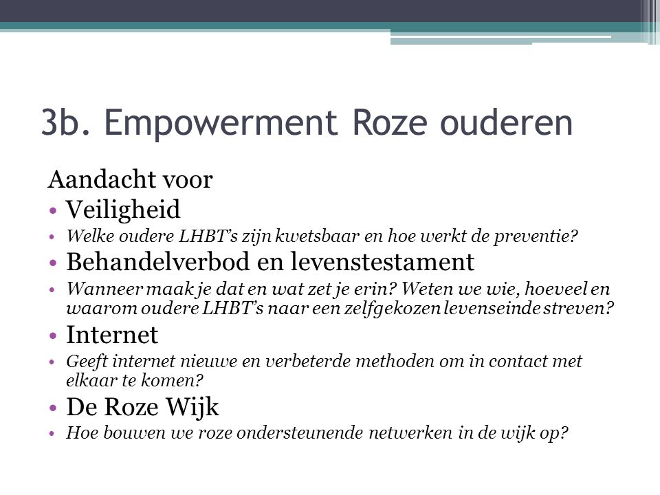 3b. Empowerment Roze ouderen Aandacht voor Veiligheid Welke oudere LHBT's zijn kwetsbaar en hoe werkt de preventie? Behandelverbod en levenstestament