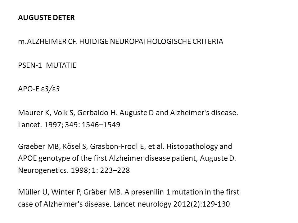 AUGUSTE DETER m.ALZHEIMER CF. HUIDIGE NEUROPATHOLOGISCHE CRITERIA PSEN-1 MUTATIE APO-E ɛ3/ɛ3 Maurer K, Volk S, Gerbaldo H. Auguste D and Alzheimer's d