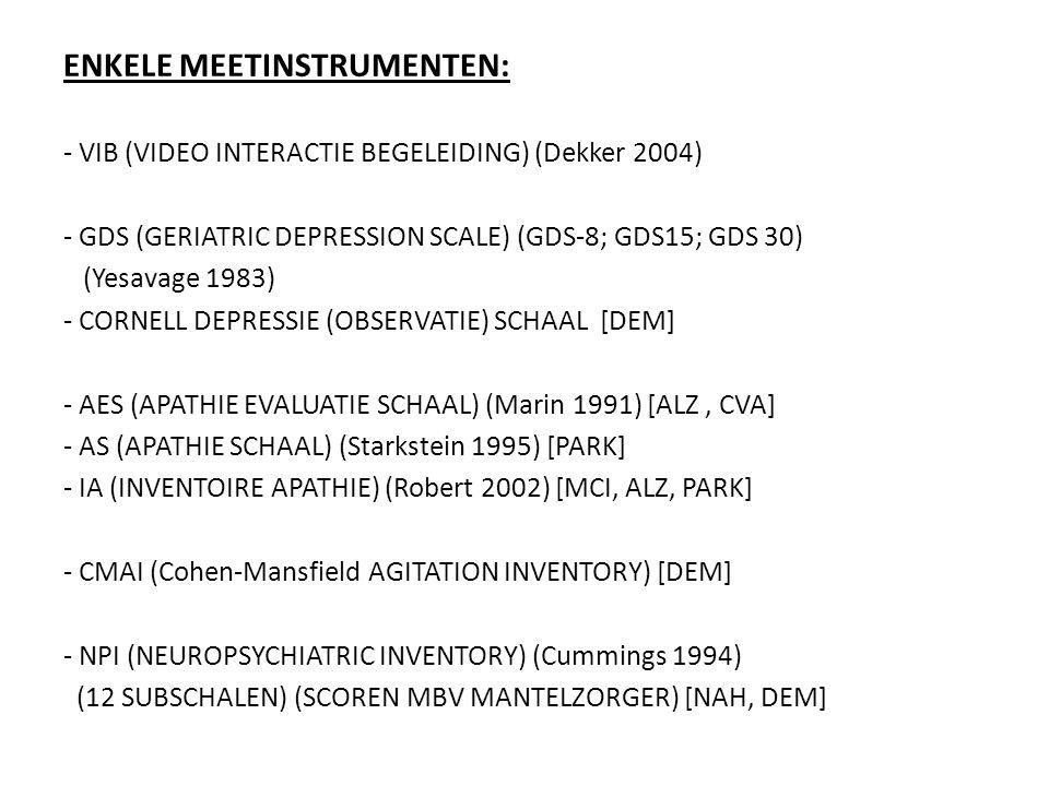 ENKELE MEETINSTRUMENTEN: - VIB (VIDEO INTERACTIE BEGELEIDING) (Dekker 2004) - GDS (GERIATRIC DEPRESSION SCALE) (GDS-8; GDS15; GDS 30) (Yesavage 1983)