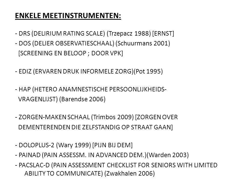 ENKELE MEETINSTRUMENTEN: - DRS (DELIRIUM RATING SCALE) (Trzepacz 1988) [ERNST] - DOS (DELIER OBSERVATIESCHAAL) (Schuurmans 2001) [SCREENING EN BELOOP
