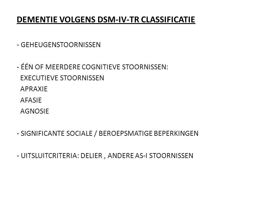 DEMENTIE VOLGENS DSM-IV-TR CLASSIFICATIE - GEHEUGENSTOORNISSEN - ÉÉN OF MEERDERE COGNITIEVE STOORNISSEN: EXECUTIEVE STOORNISSEN APRAXIE AFASIE AGNOSIE