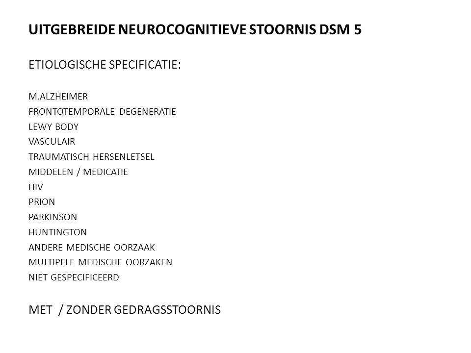 UITGEBREIDE NEUROCOGNITIEVE STOORNIS DSM 5 ETIOLOGISCHE SPECIFICATIE: M.ALZHEIMER FRONTOTEMPORALE DEGENERATIE LEWY BODY VASCULAIR TRAUMATISCH HERSENLE