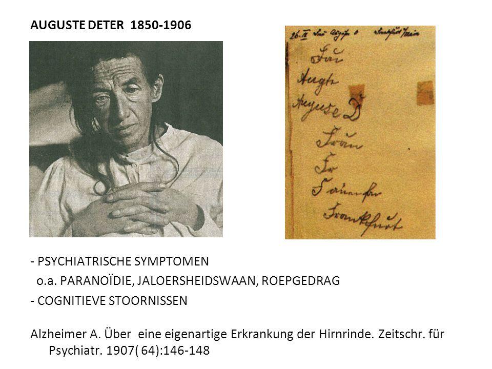 AUGUSTE DETER 1850-1906 - PSYCHIATRISCHE SYMPTOMEN o.a. PARANOÏDIE, JALOERSHEIDSWAAN, ROEPGEDRAG - COGNITIEVE STOORNISSEN Alzheimer A. Über eine eigen