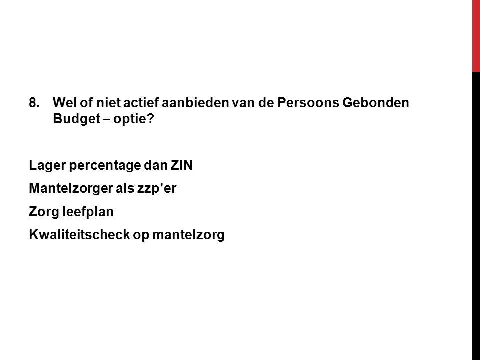 8.Wel of niet actief aanbieden van de Persoons Gebonden Budget – optie.