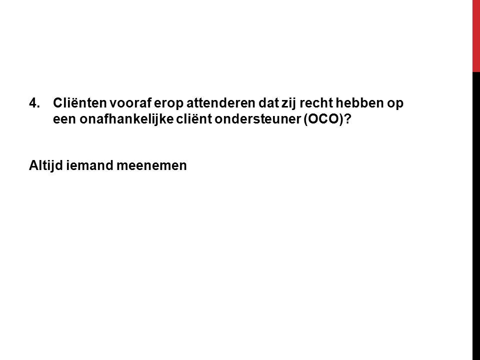 4.Cliënten vooraf erop attenderen dat zij recht hebben op een onafhankelijke cliënt ondersteuner (OCO).