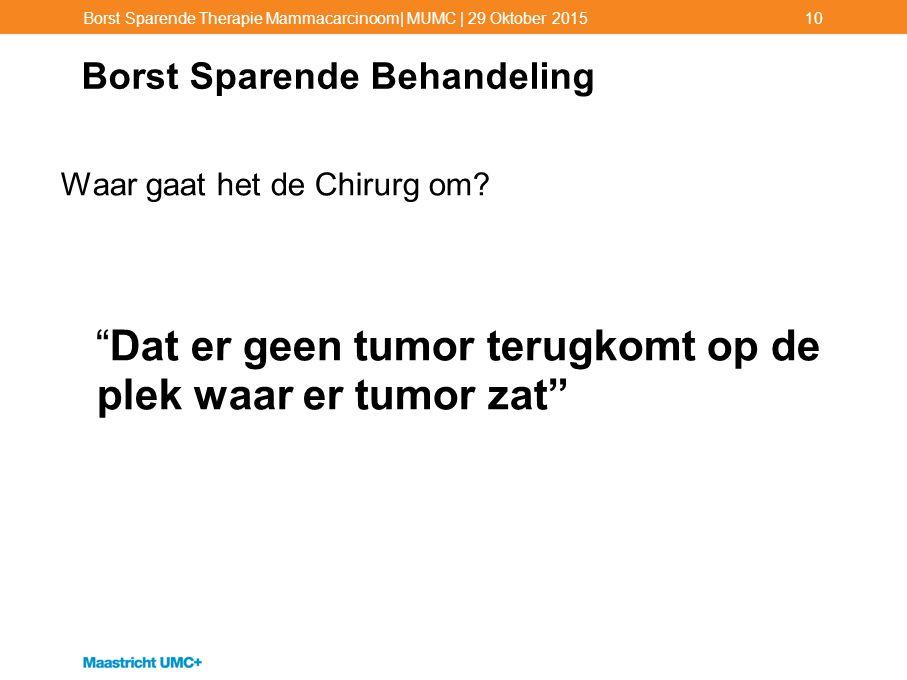 """Borst Sparende Behandeling Waar gaat het de Chirurg om? """"Dat er geen tumor terugkomt op de plek waar er tumor zat"""" Borst Sparende Therapie Mammacarcin"""