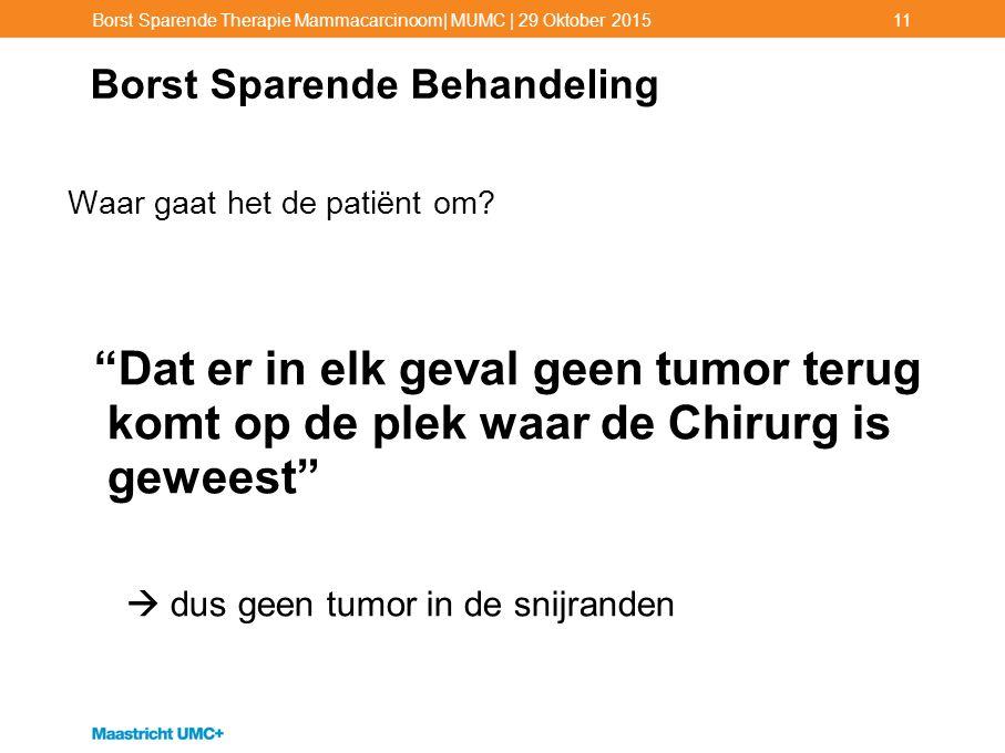 """Borst Sparende Behandeling Waar gaat het de patiënt om? """"Dat er in elk geval geen tumor terug komt op de plek waar de Chirurg is geweest""""  dus geen t"""