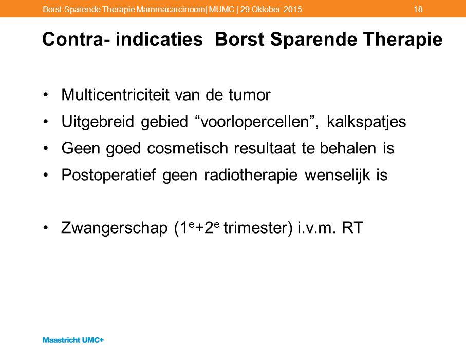 """Contra- indicaties Borst Sparende Therapie Multicentriciteit van de tumor Uitgebreid gebied """"voorlopercellen"""", kalkspatjes Geen goed cosmetisch result"""