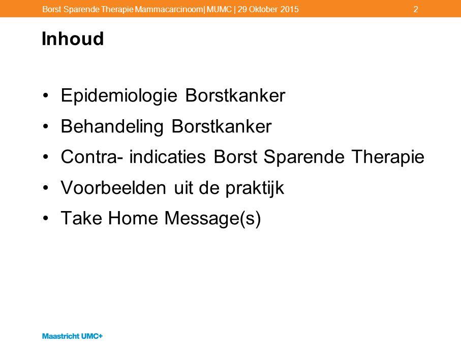 Inhoud Epidemiologie Borstkanker Behandeling Borstkanker Contra- indicaties Borst Sparende Therapie Voorbeelden uit de praktijk Take Home Message(s) B