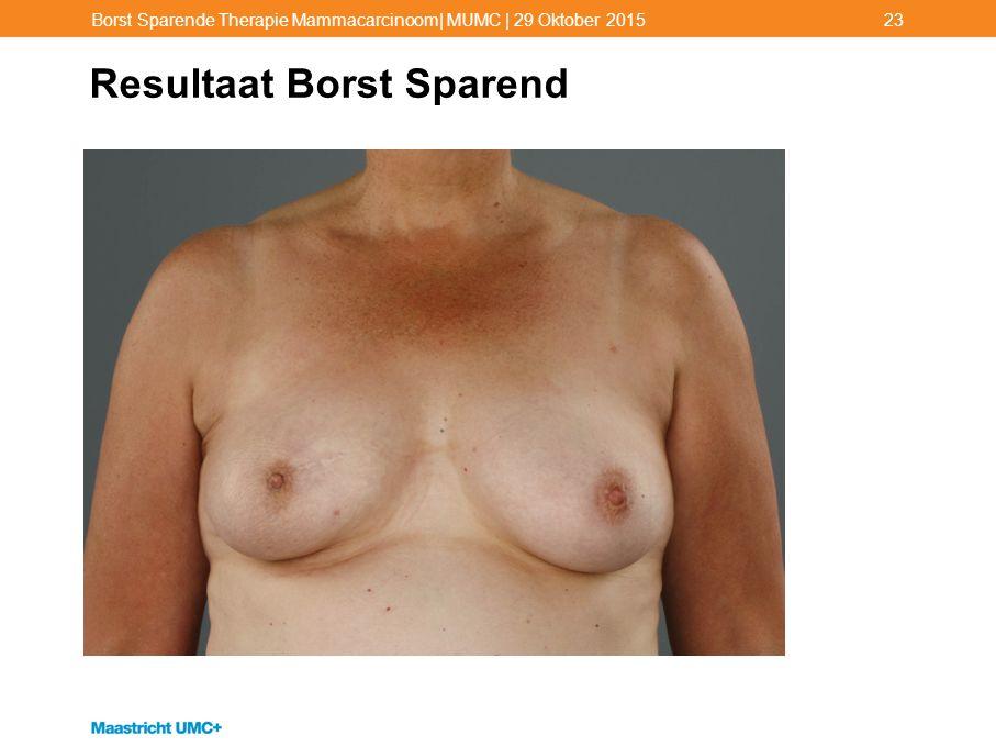 Resultaat Borst Sparend Borst Sparende Therapie Mammacarcinoom| MUMC | 29 Oktober 201523