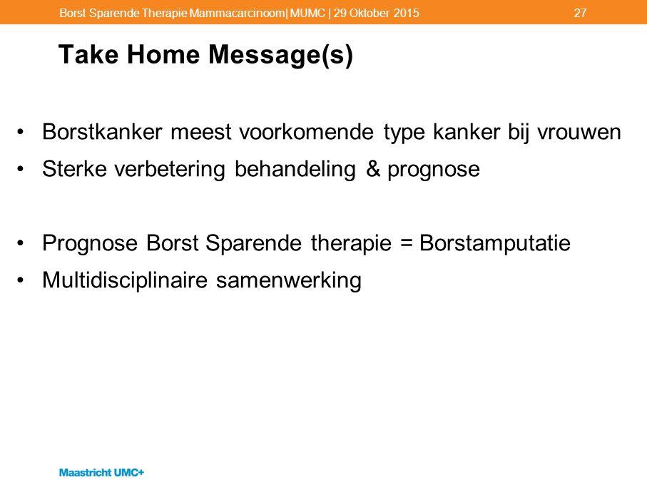 Take Home Message(s) Borstkanker meest voorkomende type kanker bij vrouwen Sterke verbetering behandeling & prognose Prognose Borst Sparende therapie
